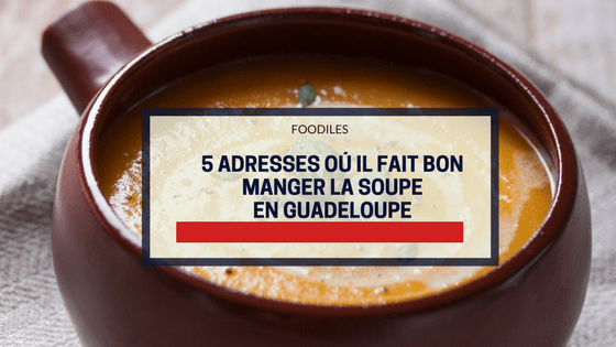 RESTAURANT GUADELOUPE SOUPE FOODILES.png