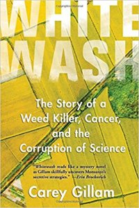 WHITEWASH, The Story of a Weed Killer, Cancer and the Corruption of Science