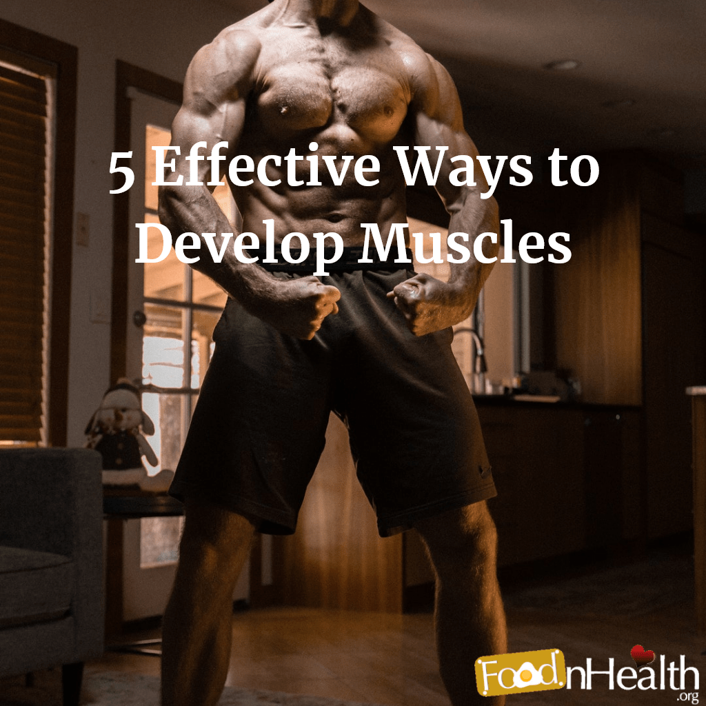5 Effective Ways To Develop Muscles Food N Health