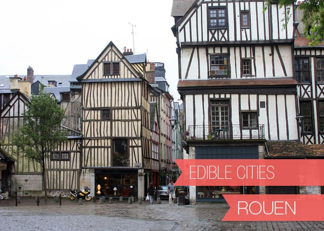 {Edible Cities} Rouen, France, with Cheryl from 5 Second Rule