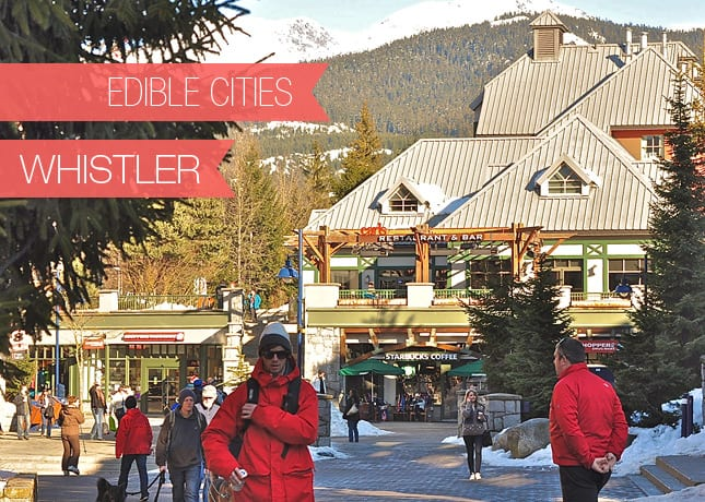 {Edible Cities} Whistler, with Sandra from Raincoast Cottage