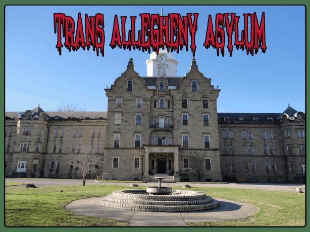 trans allegheny asylum haunted