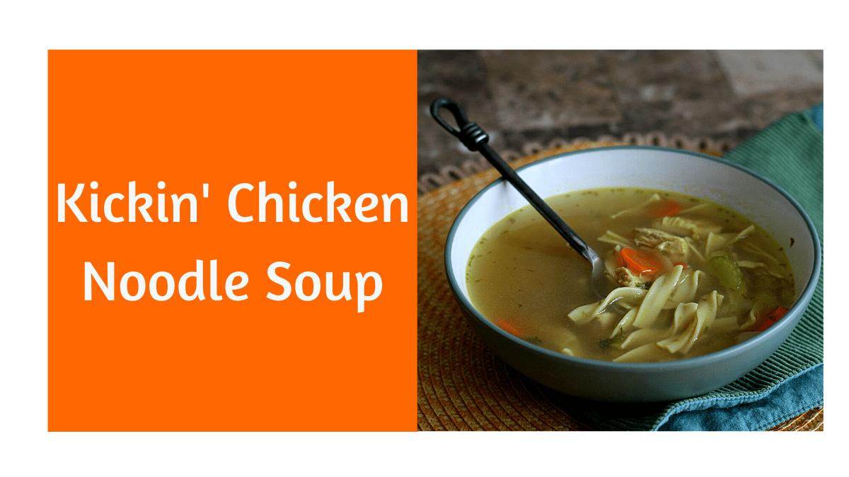 kickin chicken noodle soup