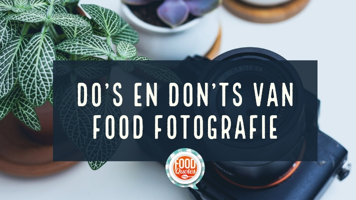 5 Do's en don'ts van food fotografie