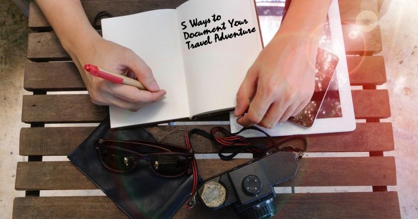 5 Ways to Document Your Travel Adventure