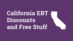"""California EBT Discount, Free Stuff and Perks"""