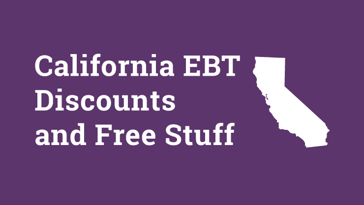 """California EBT Discount, Free Stuff and Perks"""