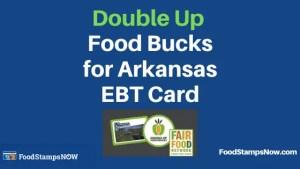 """""""Double Up Food Bucks for Arkansas EBT Card"""""""