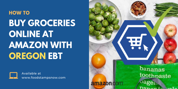 How to Buy Groceries Online at Amazon with Oregon EBT