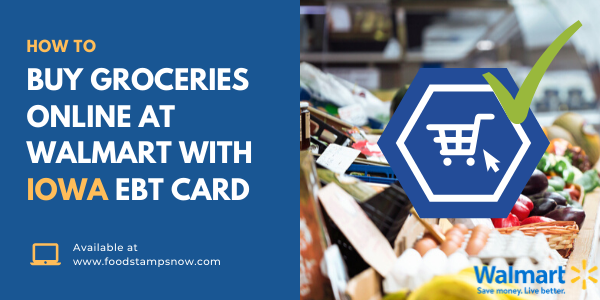 How to Buy Groceries Online at Walmart with Iowa EBT Card