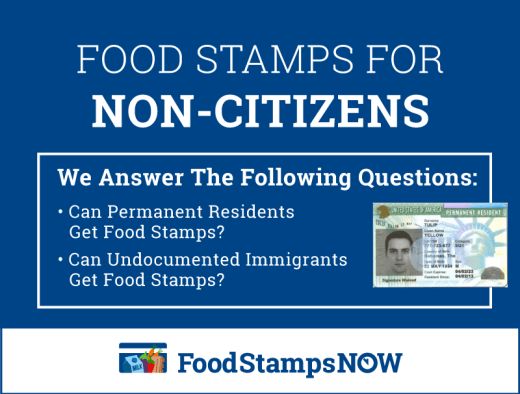"""Can Permanent Residents and Non Citizens Get Food Stamps or SNAP?"""