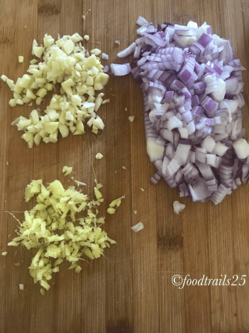 Finely chopped Onion, garlic and ginger