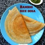 Bamboo Rice Dosa Recipe / Moongil Arisi Dosai