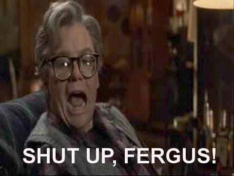 Shut Up Fergus
