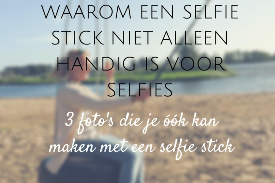 selfie stick voor meer gebruiken dan alleen selfies