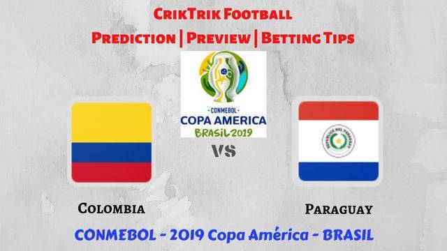 col vs par - Colombia vs Paraguay - Preview, Prediction & Betting Tips – 2019 Copa America