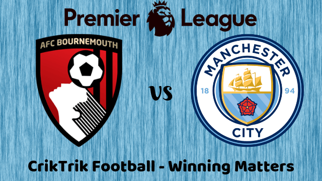CrikTrik Football Winning Matters 1 - Bournemouth vs Manchester City Predictions, Previews & Betting Tips - 25/08/2019