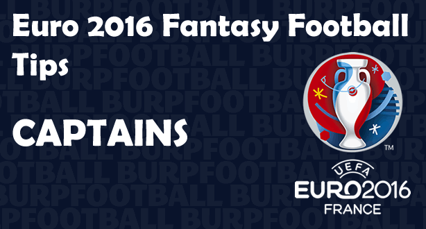 Euro 2016 Fantasy Football tips for captains