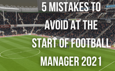 5 Mistakes to Avoid at the Start of Football Manager 2021