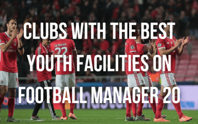 Clubs With The Best Youth Facilities on Football Manager 20