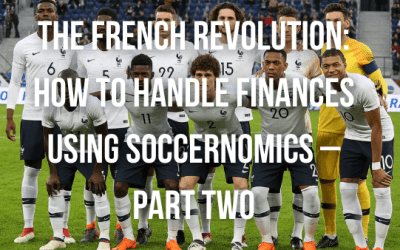 The French Revolution: How To Handle Finances Using Soccernomics – Part Two