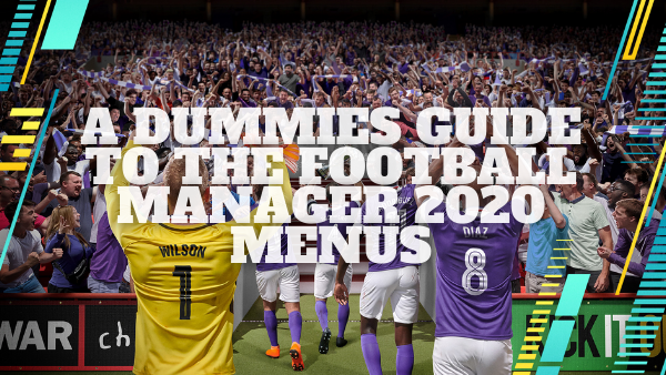 A Dummies Guide To The Football Manager 2020 Menus