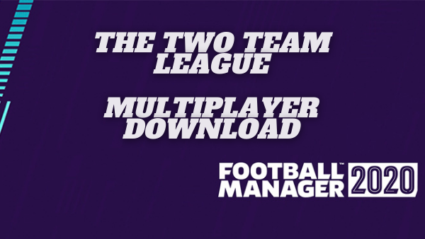 The Two Team League FM 20 Multiplayer Update