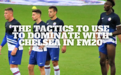 The Tactics To Use To Dominate With Chelsea in FM20