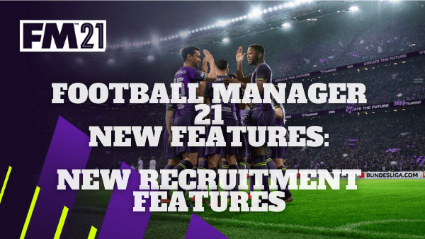 Football Manager 21 New Features: New Recruitment Features