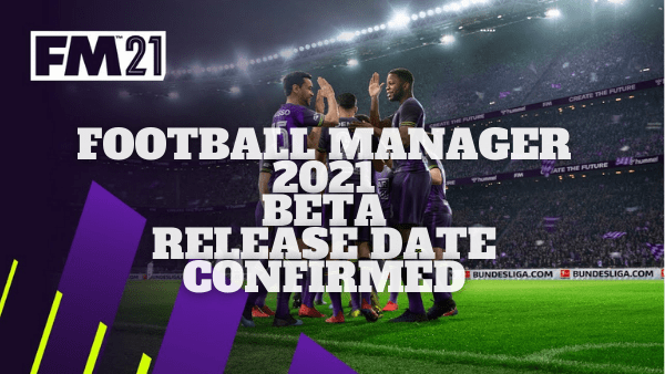Football Manager 2021 Beta Release Date Confirmed