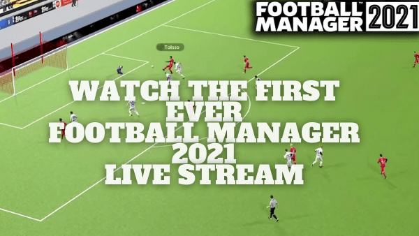 Football Manager 21 Gameplay Footage: Watch First Ever FM21 Live Stream