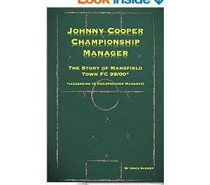 Book review: Johnny Cooper, Championship Manager: The Story of Mansfield Town FC 99/00 (according to Championship Manager)by Chris Darwen