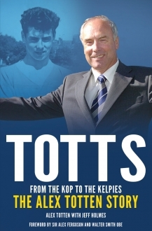 Book review – Totts: From the Kop to the Kelpies by Jeff Holmes and Alex Totten