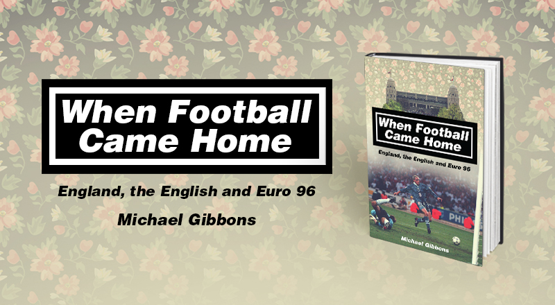 Book review – When Football Came Home: England, the English and Euro 96 by Michael Gibbons