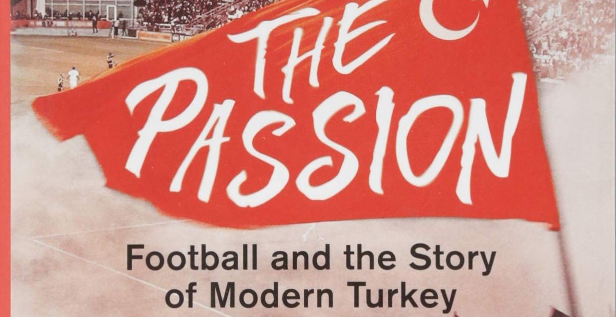 Book review – The Passion: Football and the Story of Modern Turkey by Patrick Keddie