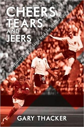 Book review: Cheers, Tears and Jeers – A History of England and the World Cup by Gary Thacker