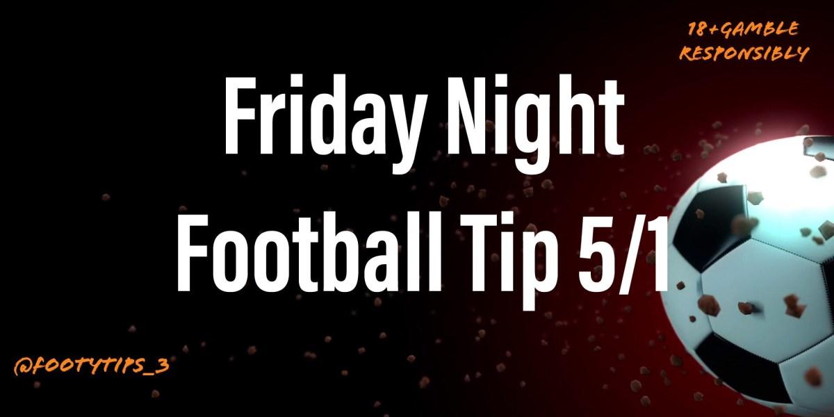 Football Accumulator tip at 5/1 for Friday 9th October.