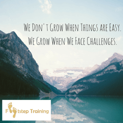 We Don't Grow When Things are Easy.We Grow When We Face Challenges.