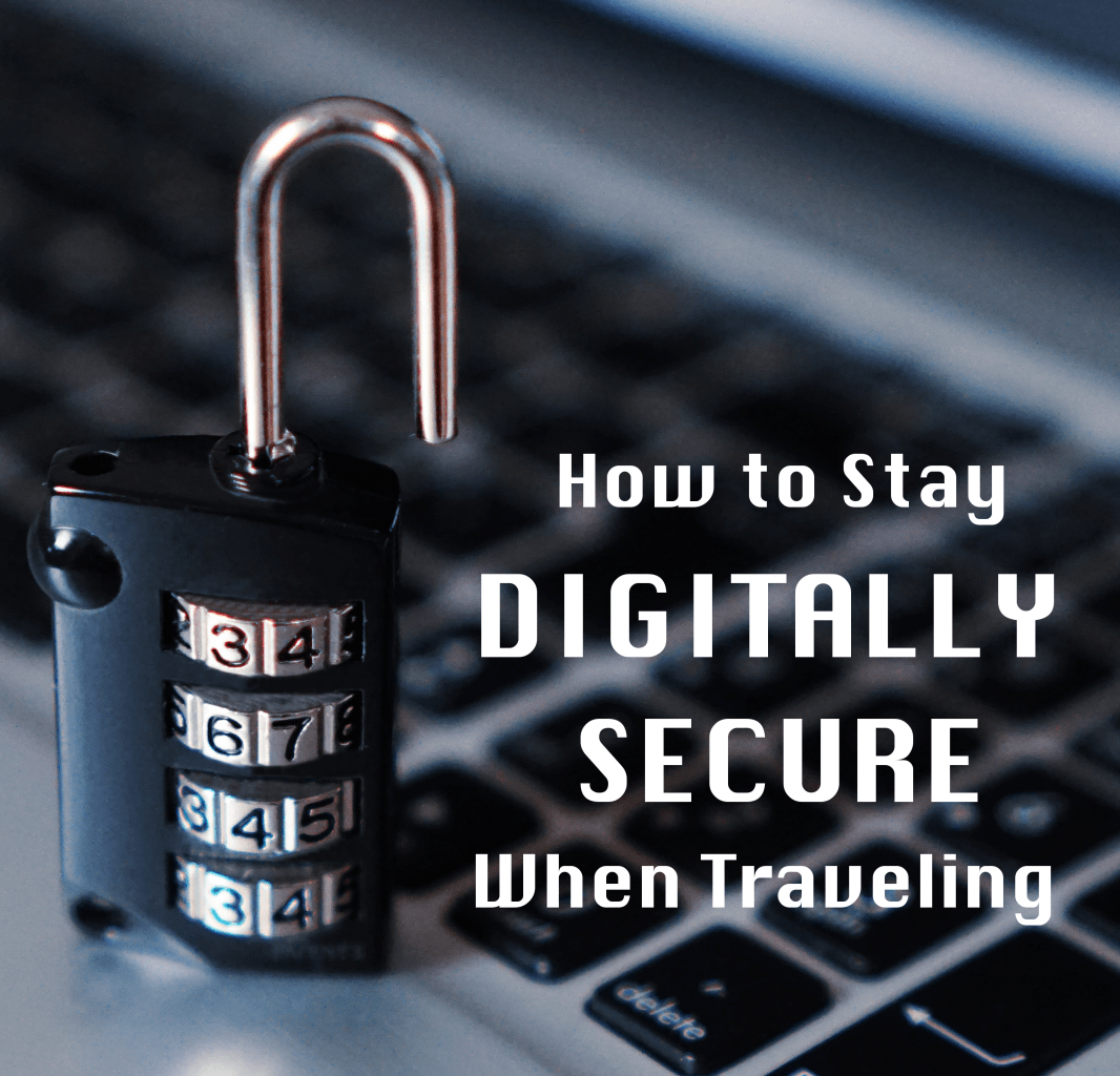 How to Stay Digitally Secure When Traveling