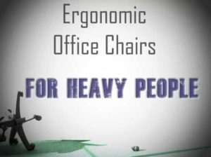 office chairs for heavy people table sale ergonomic big