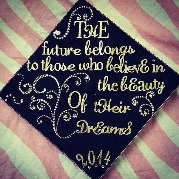 Inspirational Quote on the Graduation Cap. 30+ Awesome Graduation Cap Decoration Ideas.