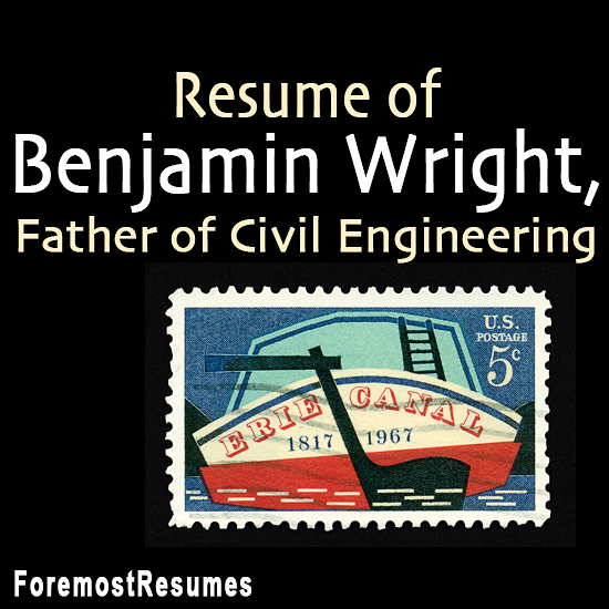 Resume of Benjamin Wright, Father of Civil Engineering