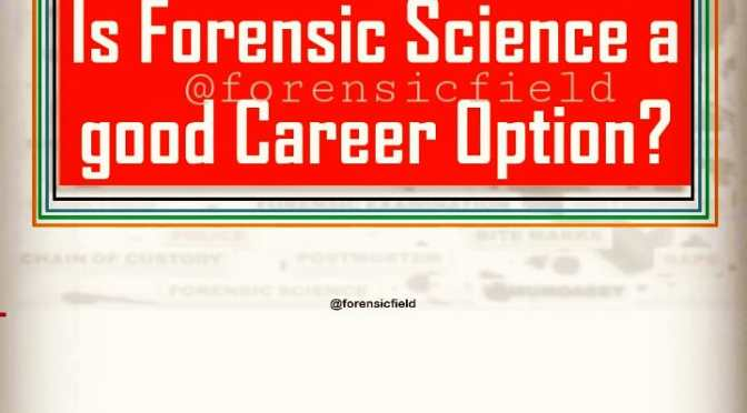 Career in Forensic Science – Right Decision or Wrong Decision