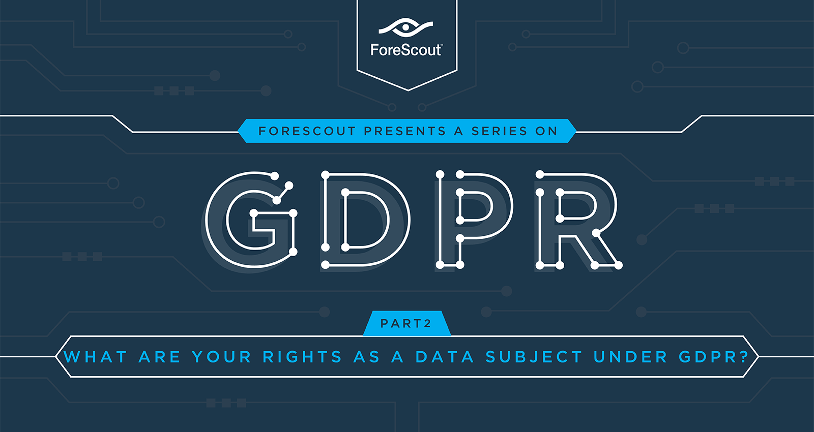 What Are Your Rights as a Data Subject Under GDPR? - Forescout