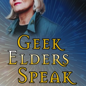 Geek Elders Speak: In Our Own Voices