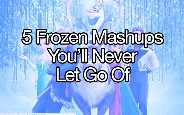 5 Frozen Mashups You'll Never Let Go Of