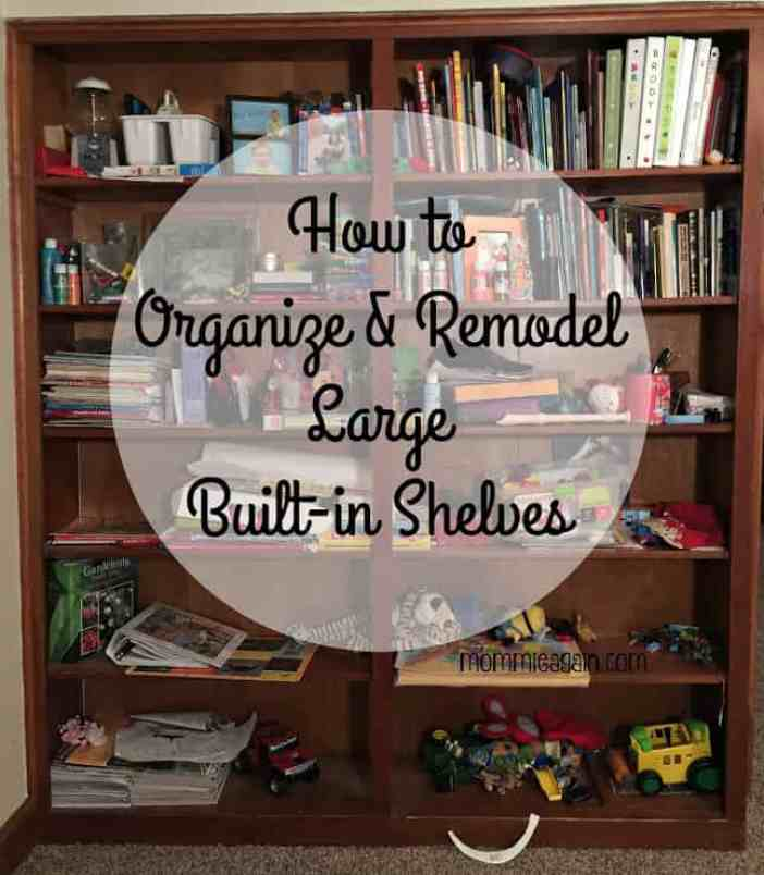 How to Organize & Remodel Large Built-in Shelves