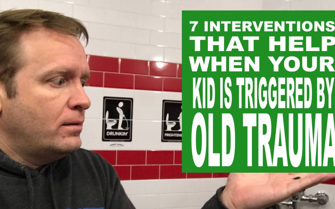 7 Interventions that Actually Help When Children are Triggered by Old Trauma