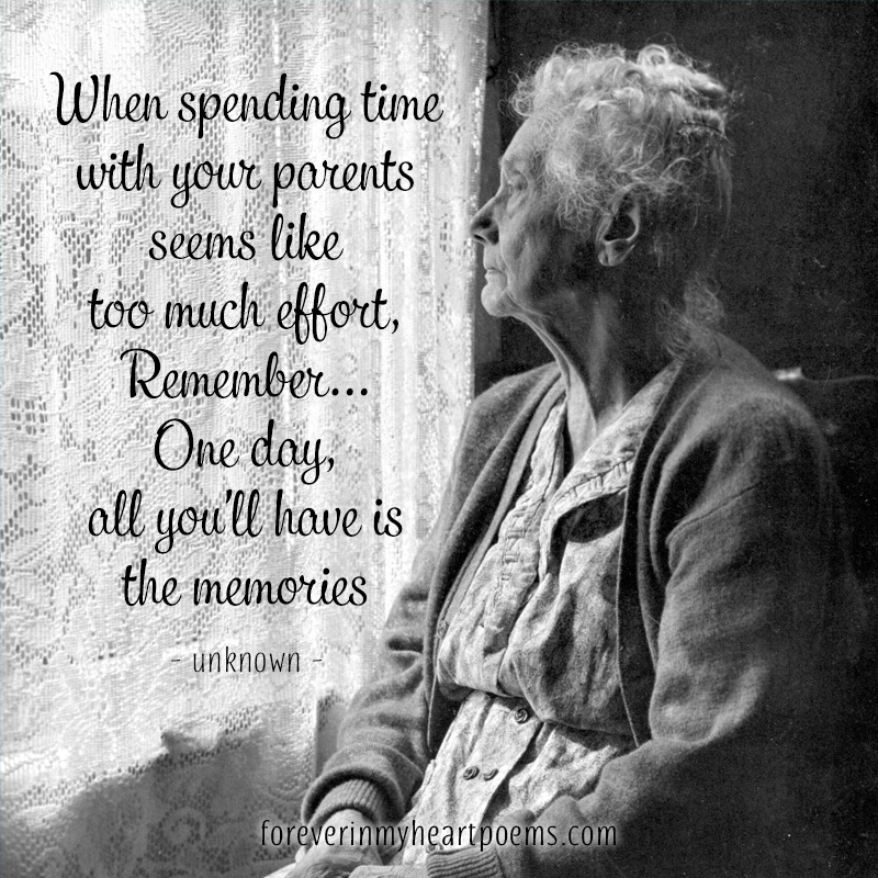 When spending time with your parents seems like to much effort. Remember... One day, all you'll have is the memories.