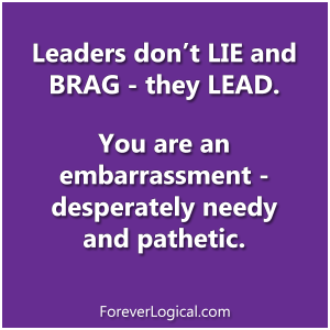 Leaders don't LIE and BRAG - they LEAD.